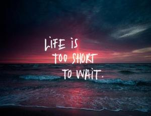 life-quotes-life-is-too-short-to-wait