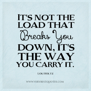 stress-quotes-the-way-quotes-its-not-the-load-that-breaks-you-down-its-the-way-you-carry-it