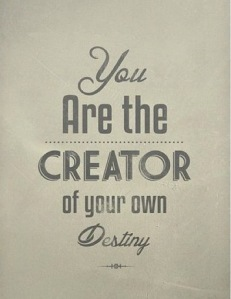 you-are-the-creator-of-your-own-destiny