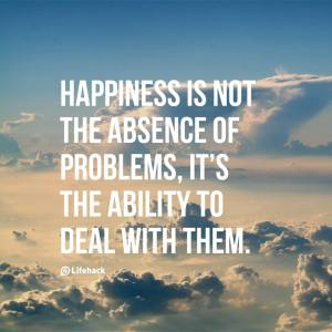 Happiness-is-not-the-absensce-of-problems