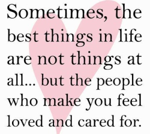 sometimes-the-best-things-in-life-are-not-things-at-but-the-people-who-make-you-feel-loved-and-cared-for-romantic-quote